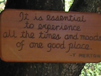 It is essential to experience all the times and moods of one good place. T Merton